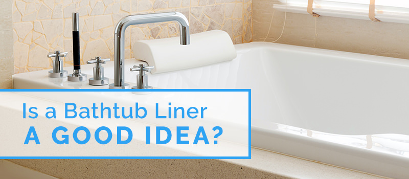 Is a Bathtub Liner a Good Idea? - Custom Tub and Tile Resurfacing