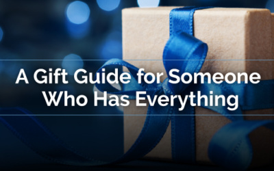 A Gift Guide for Someone Who Has Everything